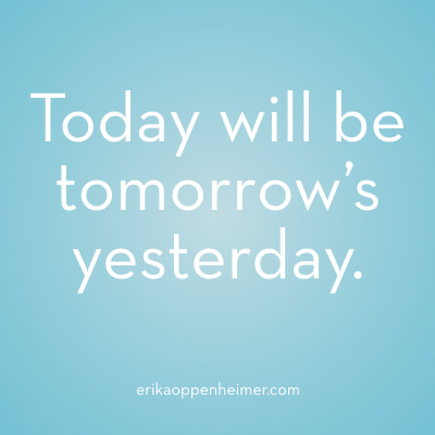 Today will be tomorrow's yesterday. . // erikaoppenheimer.com // #Mindset #Motivation #Success #Preparation #AcingIt