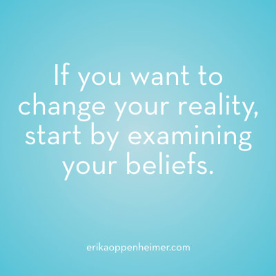 If you want to change your reality, start by changing your beliefs. // erikaoppenheimer.com // #motivation #inspiration #mindfulness #qotd #studyspo #AcingIt