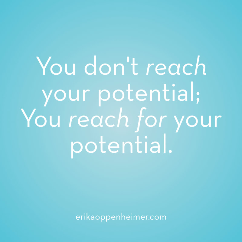 You don't reach your potential; you reach for your potential