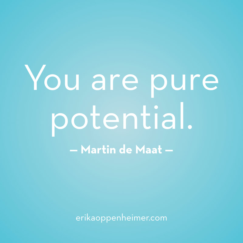 You are pure potential. // erikaoppenheimer.com // Potential and the Unknown